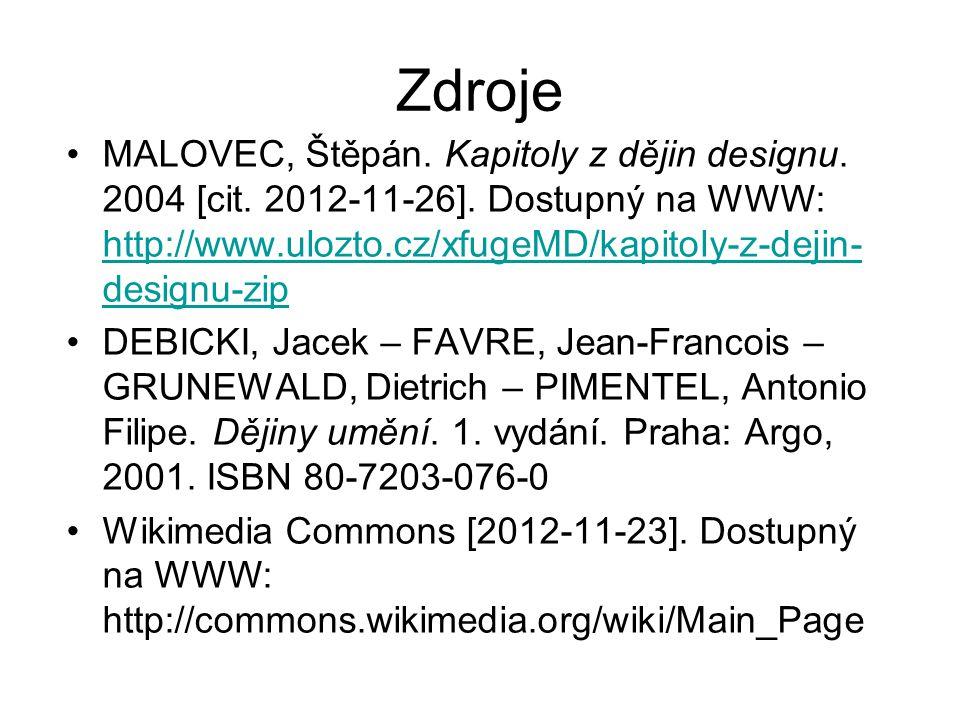 Zdroje MALOVEC, Štěpán. Kapitoly z dějin designu. 2004 [cit. 2012-11-26]. Dostupný na WWW: http://www.ulozto.cz/xfugeMD/kapitoly-z-dejin-designu-zip.